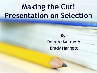 Making the Cut! Presentation on Selection