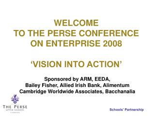 WELCOME TO THE PERSE CONFERENCE ON ENTERPRISE 2008 'VISION INTO ACTION'