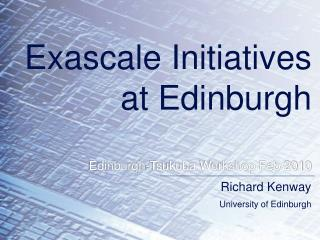 Exascale Initiatives at Edinburgh Edinburgh-Tsukuba Workshop Feb 2010