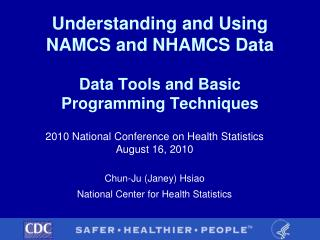 Understanding and Using  NAMCS and NHAMCS Data  Data Tools and Basic Programming Techniques