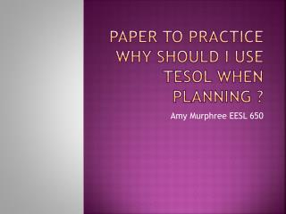 Paper to Practice Why should I use TESOL when  planning ?
