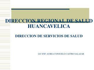 DIRECCION REGIONAL DE SALUD HUANCAVELICA DIRECCION DE SERVICIOS DE SALUD