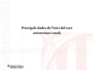 Principals dades de l'inici del curs universitari català