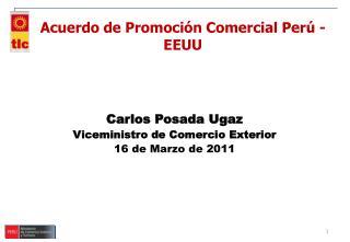 Carlos Posada Ugaz Viceministro de Comercio Exterior 16 de Marzo de 2011