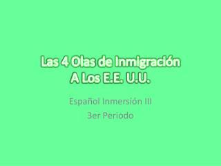 Las 4  Olas  de  Inmigración  A Los E.E. U.U.