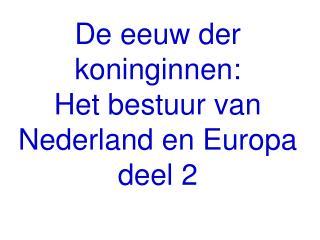 De eeuw der koninginnen: Het bestuur van Nederland en Europa deel 2