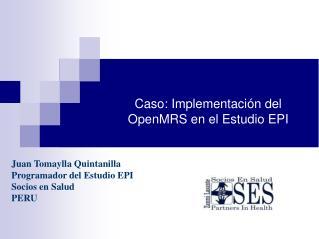 Caso: Implementación del OpenMRS en el Estudio EPI
