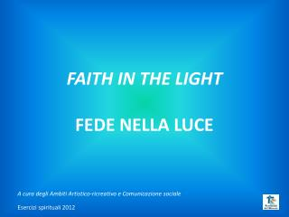 FAITH  IN THE  LIGHT         FEDE  NELLA  LUCE