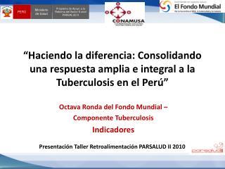 Octava Ronda del Fondo Mundial –  Componente Tuberculosis Indicadores