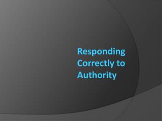 Responding Correctly to Authority