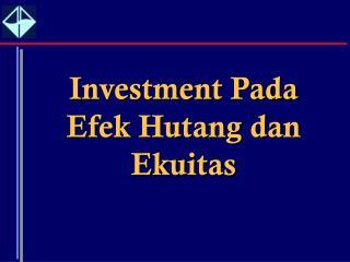 Investment Pada Efek Hutang dan Ekuitas