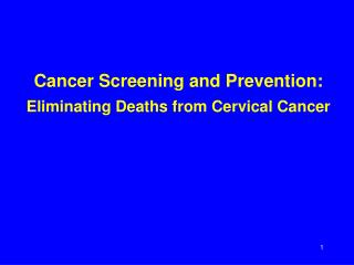 Cancer Screening and Prevention:  Eliminating Deaths from Cervical Cancer