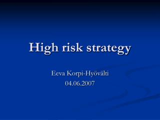 High risk strategy