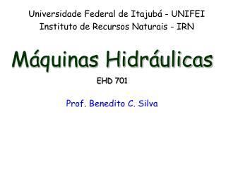 Máquinas Hidráulicas EHD 701 Prof.  Benedito C. Silva
