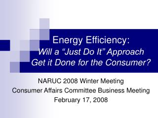 """Energy Efficiency:  Will a """"Just Do It"""" Approach     Get it Done for the Consumer?"""