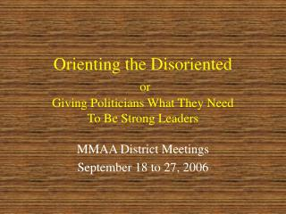Orienting the Disoriented or  Giving Politicians What They Need  To Be Strong Leaders