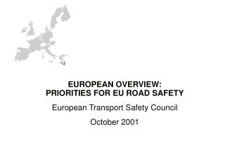 EUROPEAN OVERVIEW:  PRIORITIES FOR EU ROAD SAFETY European Transport Safety Council October 2001