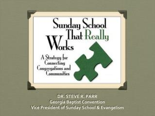 DR. STEVE R. PARR Georgia Baptist Convention Vice President of Sunday School & Evangelism