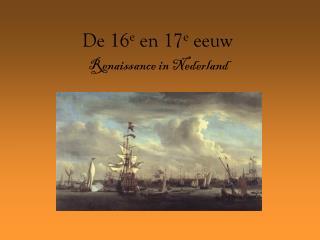 De 16 e  en 17 e  eeuw