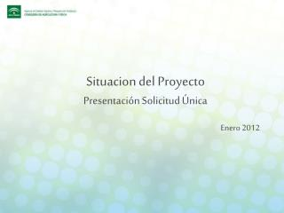 Situacion del Proyecto  Presentación Solicitud Única