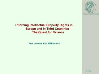 Enforcing Intellectual Property Rights in Europe and in Third Countries -  The Quest for Balance