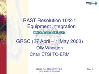 RAST Resolution 10/2-1 Equipment Integration etsi/ GRSC (27 April – 1 May 2003)