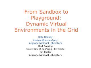 From Sandbox to Playground:  Dynamic Virtual Environments in the Grid