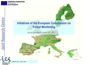 Initiatives of the European Commission on  Forest Monitoring Jesús San-Miguel-Ayanz (EC JRC)