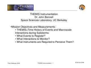 THEMIS Instrumentation Dr. John Bonnell Space Sciences Laboratory, UC Berkeley