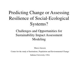 Predicting Change or Assessing Resilience of Social-Ecological Systems