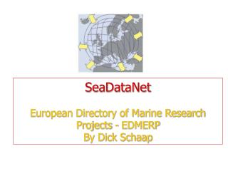 SeaDataNet European Directory of Marine Research Projects - EDMERP By Dick Schaap