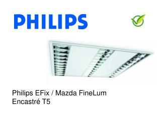 Philips EFix  / Mazda FineLum  Encastré T5