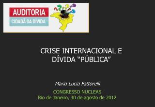 Maria Lucia Fattorelli CONGRESSO NUCLEAS  Rio de Janeiro, 30 de agosto de 2012