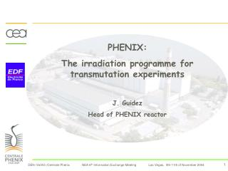 PHENIX: The irradiation programme for transmutation experiments J. Guidez  Head of PHENIX reactor