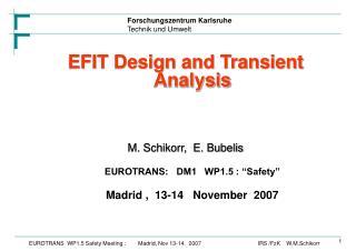 "EFIT Design and Transient Analysis M. Schikorr,  E. Bubelis EUROTRANS:   DM1   WP1.5 : ""Safety"""