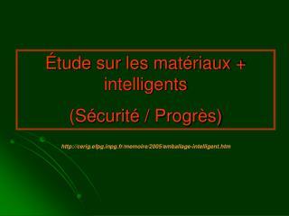 Étude sur les matériaux + intelligents (Sécurité / Progrès)