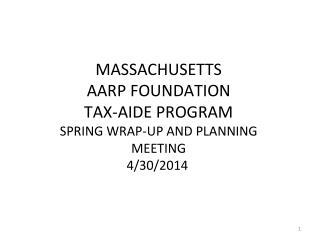 MASSACHUSETTS AARP FOUNDATION TAX-AIDE PROGRAM SPRING WRAP-UP AND PLANNING MEETING 4/30/2014
