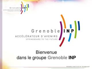 Bienvenue dans le groupe  Grenoble INP