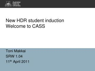 New HDR student induction Welcome to CASS