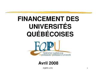 FINANCEMENT DES UNIVERSITÉS QUÉBÉCOISES Avril 2008