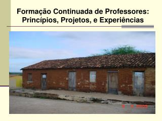 Formação Continuada de Professores: Princípios, Projetos, e Experiências