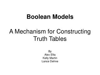 Boolean Models A Mechanism for Constructing Truth Tables By Alex Efta Kelly Martin Lance Dehne