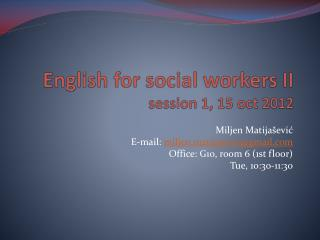 English for social workers II session 1, 15  oct  2012