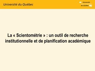 La  « Scientométrie » : un outil de recherche institutionnelle et de planification académique