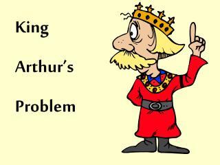 King  Arthur s  Problem