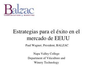 Estrategias para el éxito en el mercado de EEUU Paul Wagner, President, BALZAC
