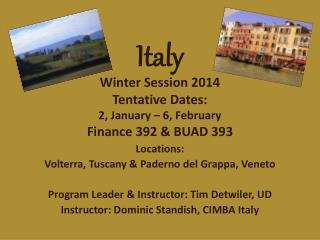 Italy Winter Session 2014 Tentative Dates: 2, January – 6, February Finance 392 &  BUAD 393