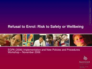 Refusal to Enrol: Risk to Safety or Wellbeing