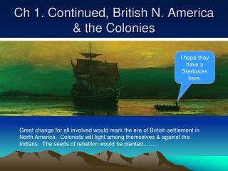 Ch 1. Continued, British N. America & the Colonies