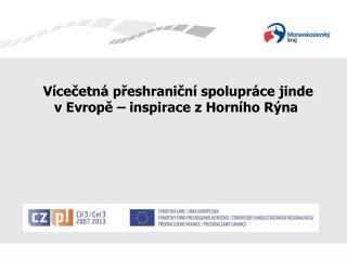 Vícečetná přeshraniční spolupráce jinde v Evropě – inspirace z Horního Rýna